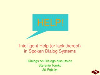 Intelligent Help (or lack thereof)    in Spoken Dialog Systems Dialogs on Dialogs discussion