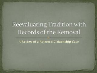 Reevaluating Tradition with Records of the Removal