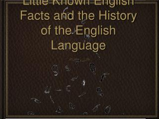 Little Known English Facts and the History of the English Language