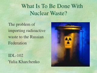 What Is To Be Done With     Nuclear Waste?