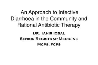 An Approach to Infective Diarrhoea in the Community and Rational Antibiotic Therapy
