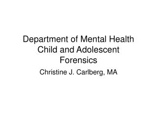 Department of Mental Health Child and Adolescent Forensics