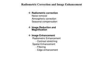 Radiometric correction      Noise removal      Atmospheric correction       Seasonal compensation