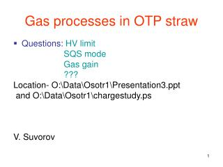 Gas processes in OTP straw