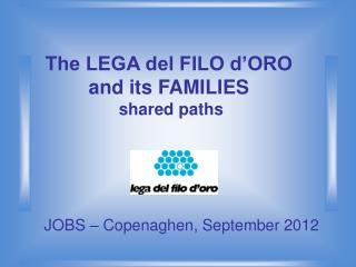 The LEGA del FILO d'ORO  and its FAMILIES  shared paths