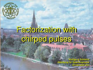 Factorization with chirped pulses