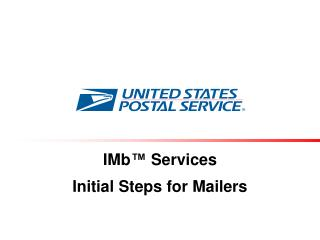 IMb ™  Services Initial Steps for Mailers
