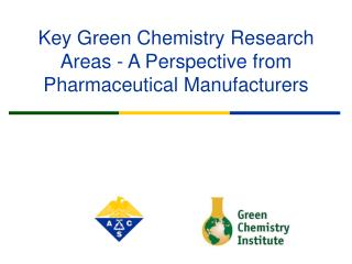 Key Green Chemistry Research Areas - A Perspective from Pharmaceutical Manufacturers