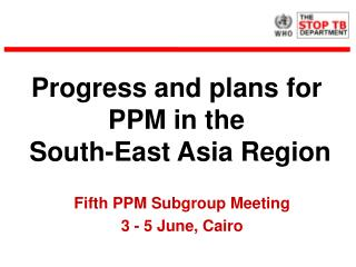 Progress and plans for PPM in the  South-East Asia Region
