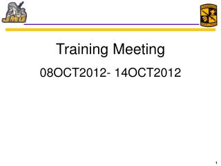 Training Meeting 08OCT2012- 14OCT2012