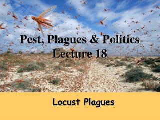 Pest, Plagues & Politics Lecture 18