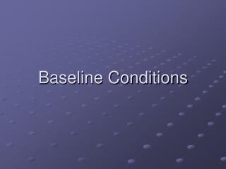 Baseline Conditions