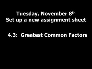 Tuesday, November 8 th Set up a new assignment sheet