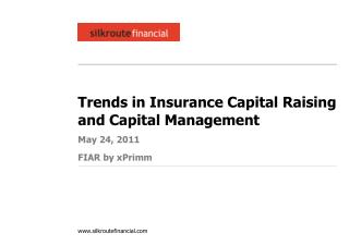 Trends in Insurance Capital Raising and Capital Management May 24, 2011 FIAR by xPrimm