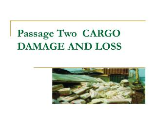 Passage Two  CARGO DAMAGE AND LOSS