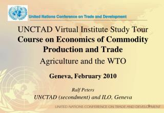 UNCTAD Virtual Institute Study Tour Course on Economics of Commodity Production and Trade  Agriculture and the WTO  Gene