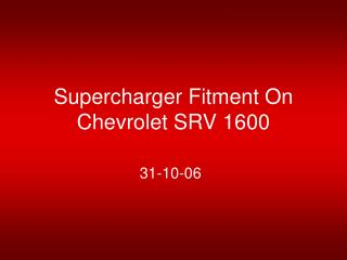 Supercharger Fitment On  Chevrolet SRV 1600