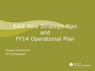 SWE New Strategic Plan and FY14 Operational Plan