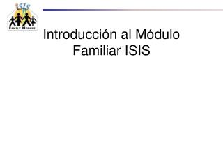 Introducci ón al Módulo Familiar  ISIS