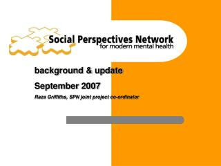 background & update  September 2007 Raza Griffiths, SPN joint project co-ordinator