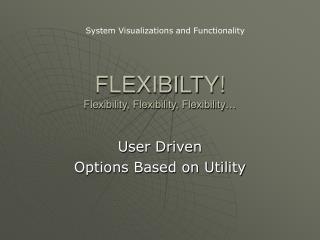 FLEXIBILTY! Flexibility, Flexibility, Flexibility…