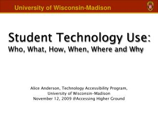 Student Technology Use:  Who, What, How, When, Where and Why