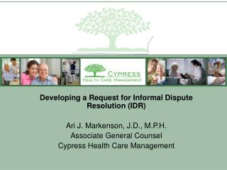 Developing a Request for Informal Dispute Resolution (IDR) Ari J. Markenson, J.D., M.P.H.