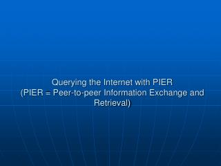 Querying the Internet with PIER (PIER = Peer-to-peer Information Exchange and Retrieval)