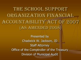 The School Support Organization Financial Accountability Act of 2007 ( as amended 2008 )