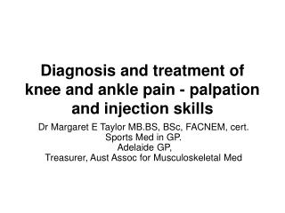 Diagnosis and treatment of knee and ankle pain - palpation and injection skills