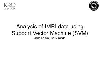 Analysis of fMRI data using Support Vector Machine (SVM) Janaina Mourao-Miranda