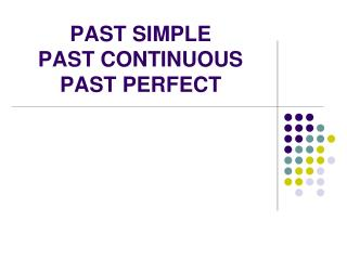 PAST SIMPLE PAST CONTINUOUS PAST PERFECT