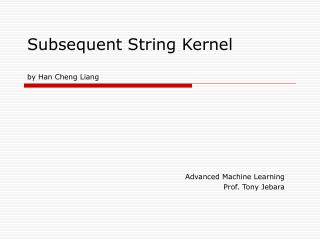 Subsequent String Kernel	 by Han Cheng Liang