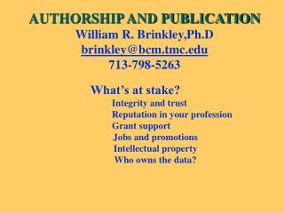 AUTHORSHIP AND PUBLICATION William R. Brinkley,Ph.D brinkley@bcm.tmc 713-798-5263