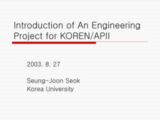 Introduction of An Engineering Project for KOREN/APII
