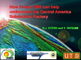 How Project IBM can help understand the Central America Subduction Factory