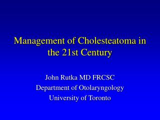 Management of Cholesteatoma in the 21st Century
