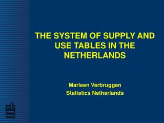 THE SYSTEM OF SUPPLY AND USE TABLES IN THE NETHERLANDS