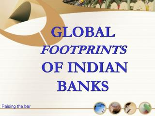 GLOBAL   FOOTPRINTS   OF INDIAN   BANKS