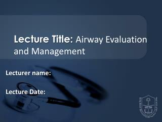 Lecture Title:  Airway Evaluation and Management
