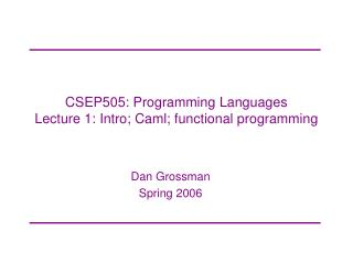CSEP505: Programming Languages Lecture 1: Intro; Caml; functional programming