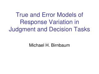 True and Error Models of Response Variation in Judgment and Decision Tasks