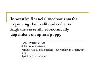 Innovative financial mechanisms for improving the livelihoods of rural Afghans currently economically dependent on opium