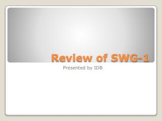 Review of SWG-1