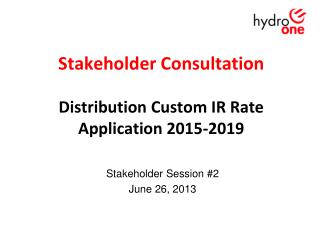 Stakeholder Consultation Distribution Custom IR Rate Application 2015-2019