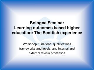 Bologna Seminar Learning outcomes based higher education: The Scottish experience
