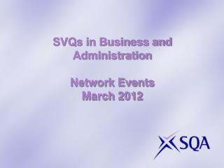 SVQs in Business and Administration Network Events  March 2012