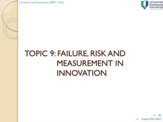 TOPIC 9: FAILURE, RISK AND MEASUREMENT IN INNOVATION