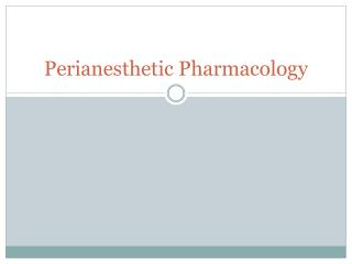 Perianesthetic Pharmacology