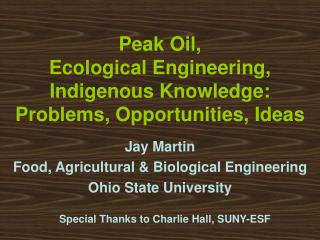 Peak Oil,  Ecological Engineering,  Indigenous Knowledge:  Problems, Opportunities, Ideas